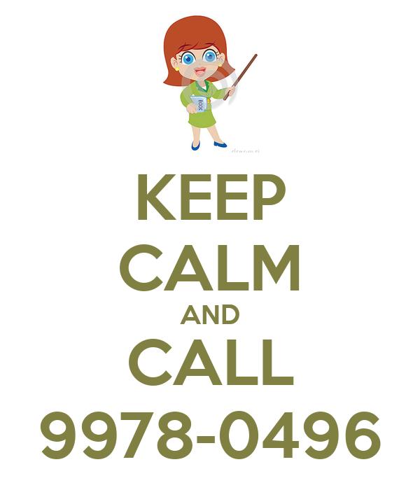 KEEP CALM AND CALL 9978-0496