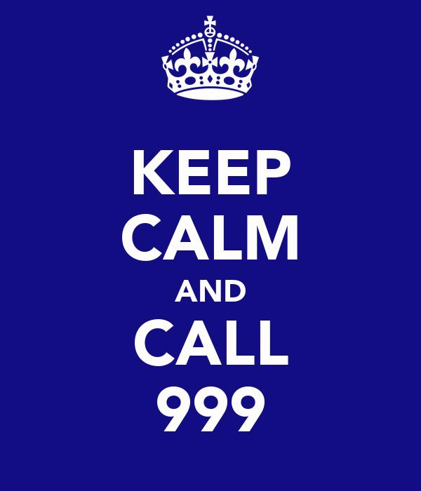 KEEP CALM AND CALL 999