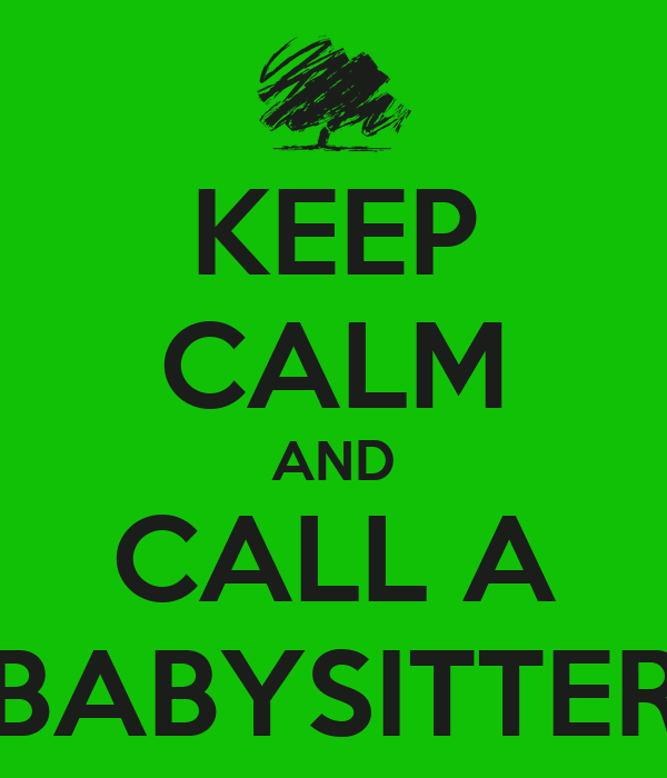KEEP CALM AND CALL A BABYSITTER