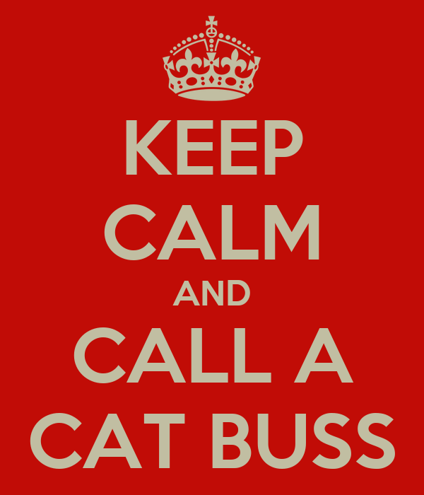 KEEP CALM AND CALL A CAT BUSS