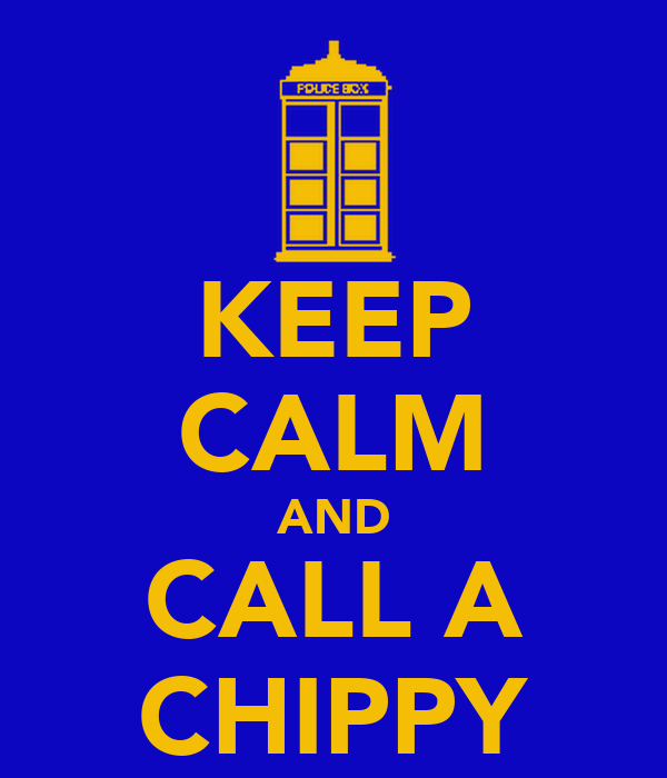 KEEP CALM AND CALL A CHIPPY