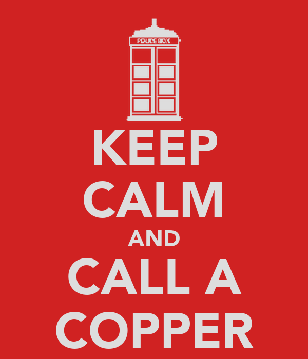 KEEP CALM AND CALL A COPPER