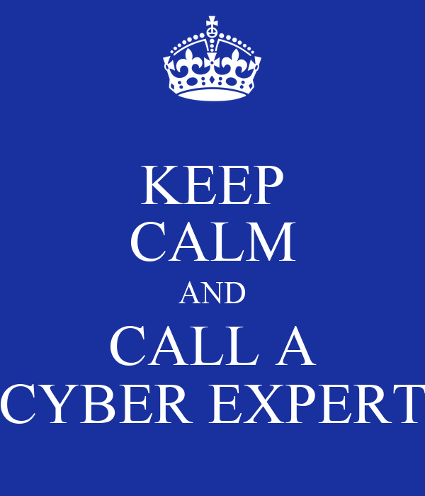 KEEP CALM AND CALL A CYBER EXPERT