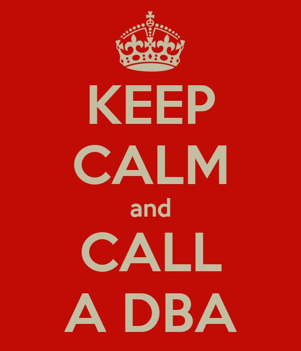 KEEP CALM and CALL A DBA