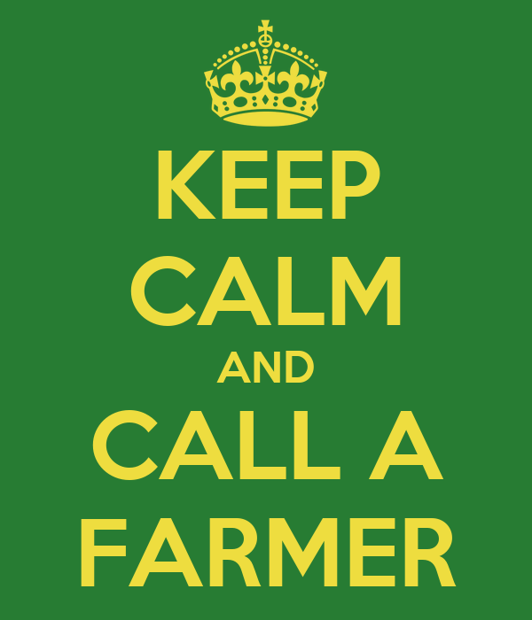 KEEP CALM AND CALL A FARMER
