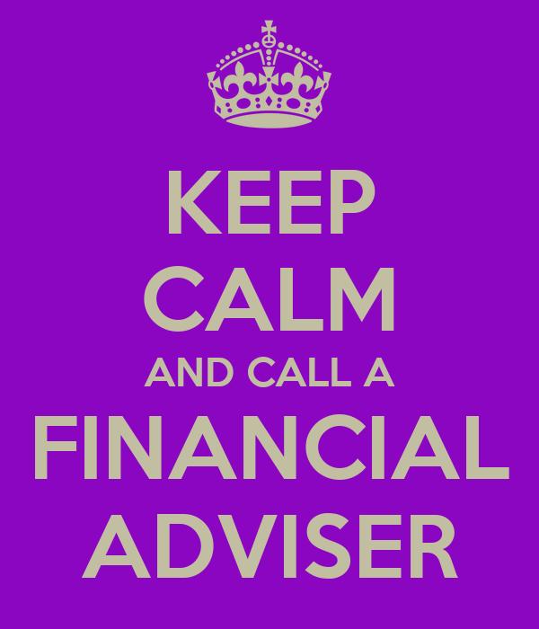 KEEP CALM AND CALL A FINANCIAL ADVISER