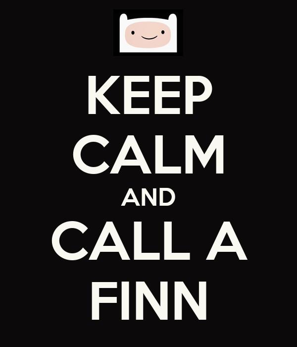 KEEP CALM AND CALL A FINN