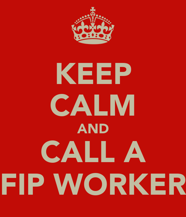 KEEP CALM AND CALL A FIP WORKER