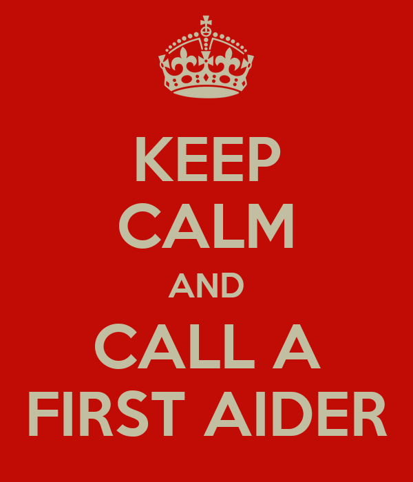 KEEP CALM AND CALL A FIRST AIDER