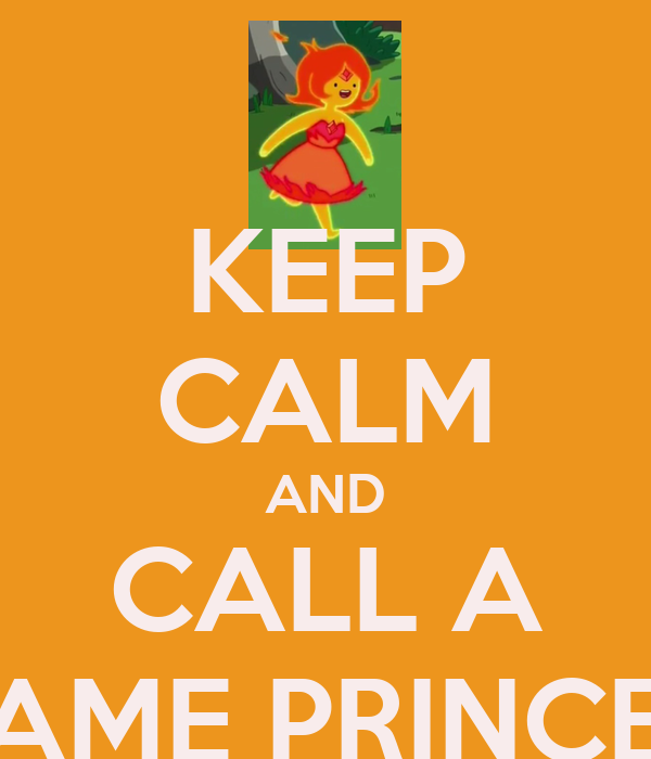 KEEP CALM AND CALL A FLAME PRINCESS