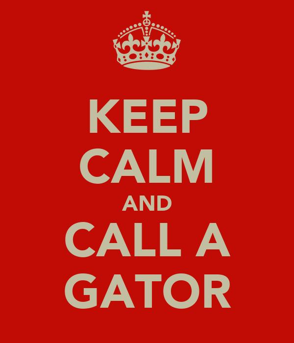 KEEP CALM AND CALL A GATOR