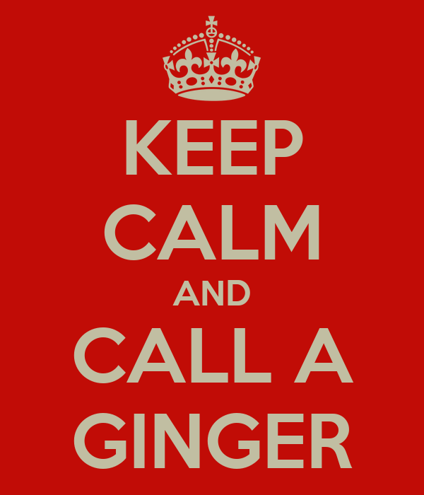 KEEP CALM AND CALL A GINGER
