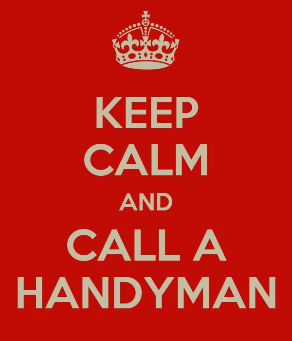 KEEP CALM AND CALL A HANDYMAN