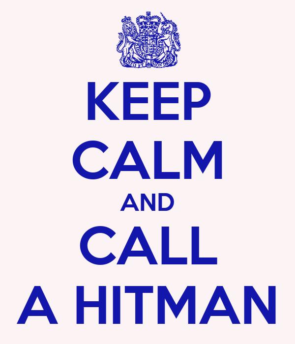 KEEP CALM AND CALL A HITMAN
