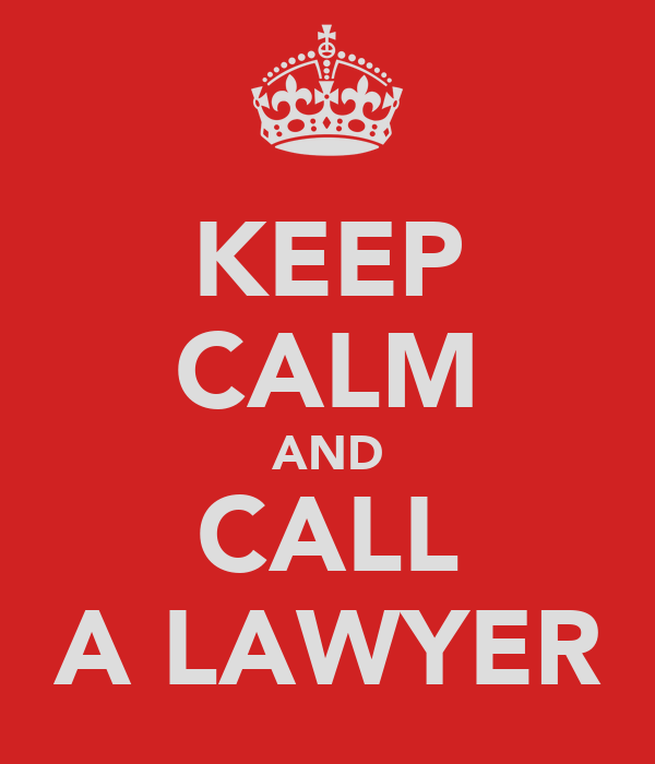 KEEP CALM AND CALL A LAWYER