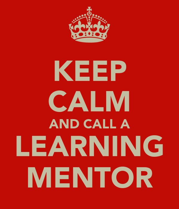 KEEP CALM AND CALL A LEARNING MENTOR