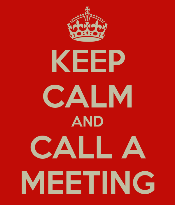 KEEP CALM AND CALL A MEETING
