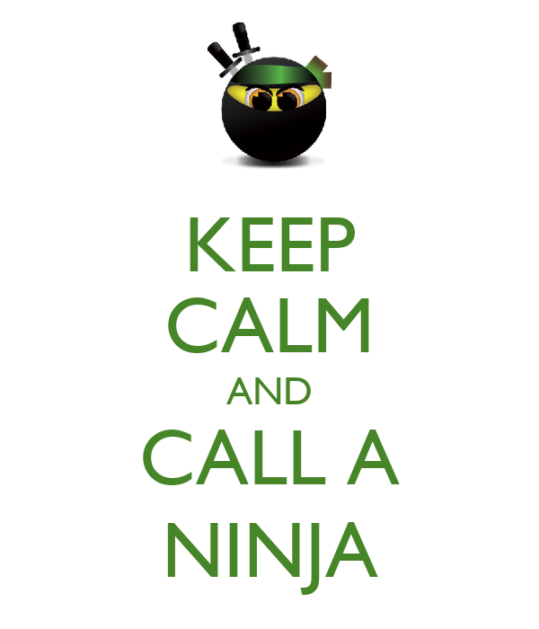 KEEP CALM AND CALL A NINJA