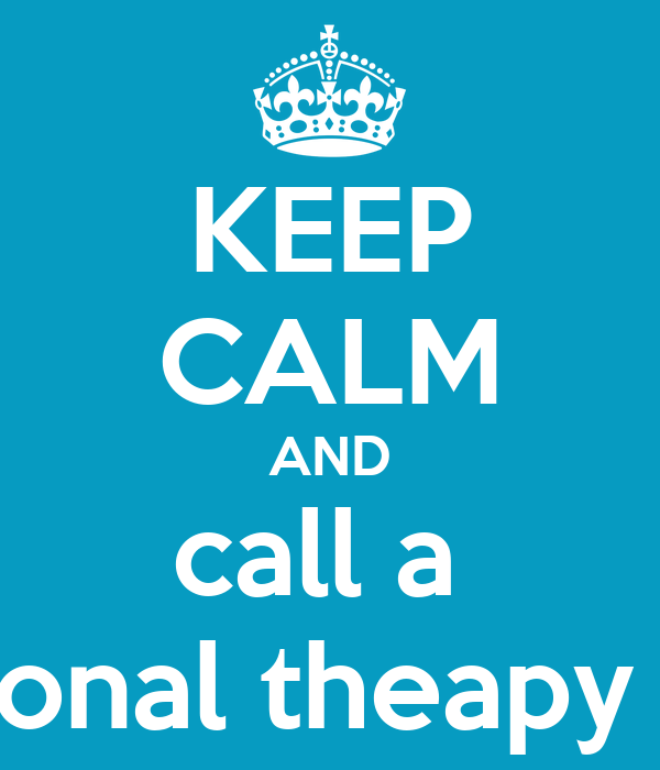 KEEP CALM AND call a  occupational theapy assistant