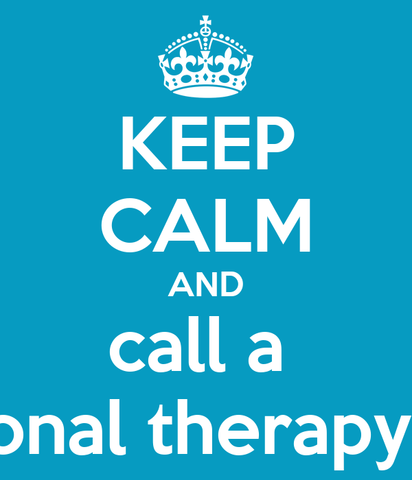 KEEP CALM AND call a  occupational therapy assistant