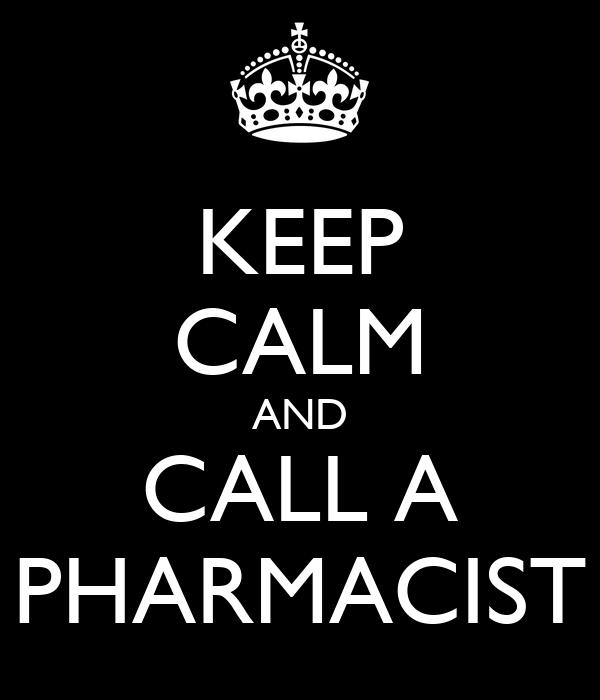 KEEP CALM AND CALL A PHARMACIST
