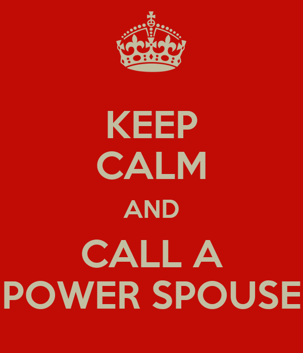 KEEP CALM AND CALL A POWER SPOUSE