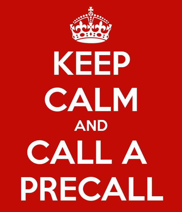 KEEP CALM AND CALL A  PRECALL