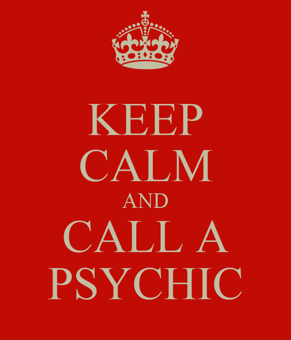 KEEP CALM AND CALL A PSYCHIC