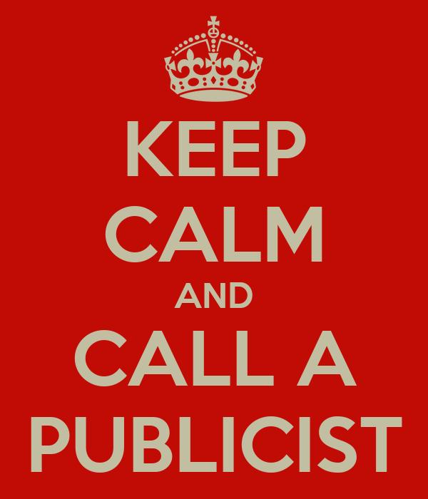 KEEP CALM AND CALL A PUBLICIST