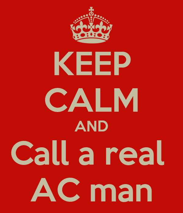 KEEP CALM AND Call a real  AC man