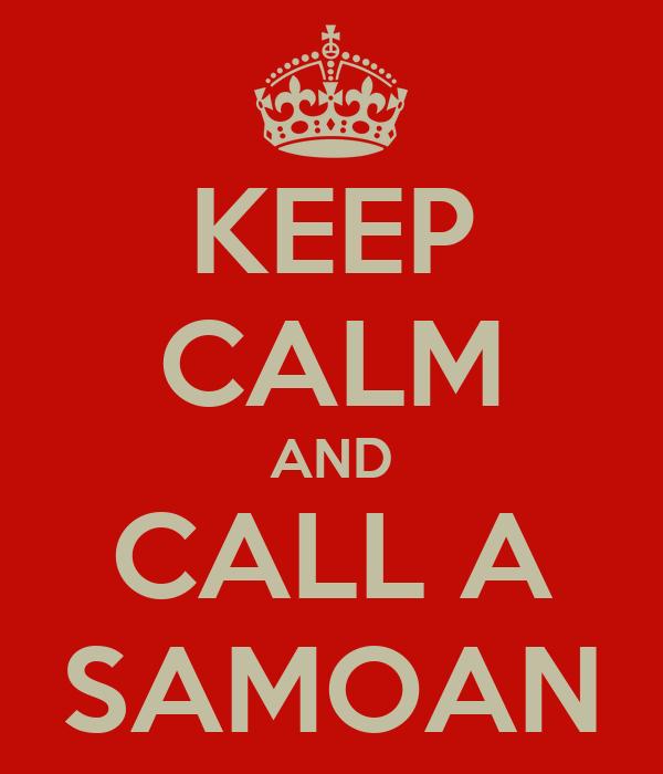 KEEP CALM AND CALL A SAMOAN
