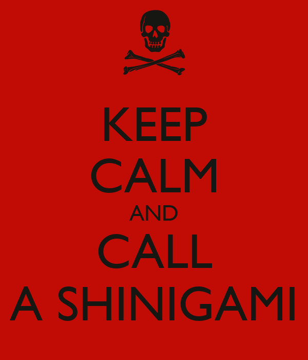 KEEP CALM AND CALL A SHINIGAMI