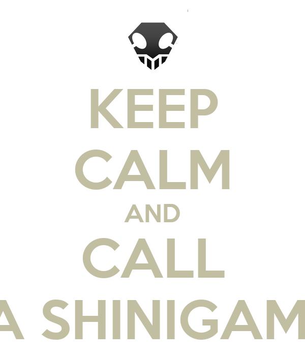 KEEP CALM AND CALL A SHINIGAMI