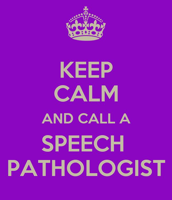 KEEP CALM AND CALL A SPEECH  PATHOLOGIST