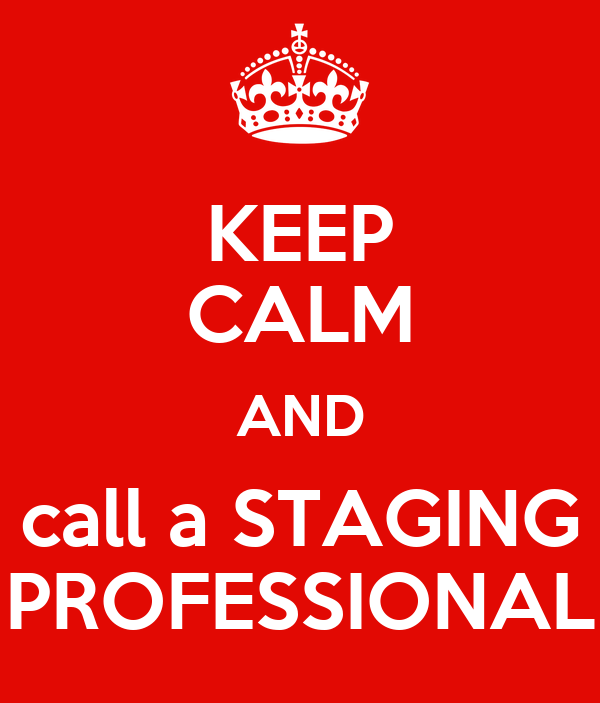 KEEP CALM AND call a STAGING PROFESSIONAL