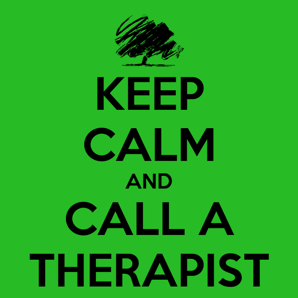 KEEP CALM AND CALL A THERAPIST