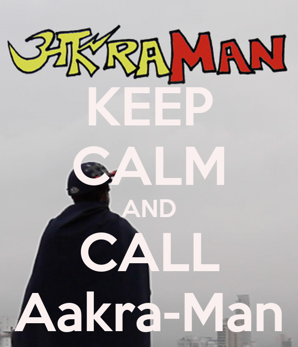 KEEP CALM AND CALL Aakra-Man