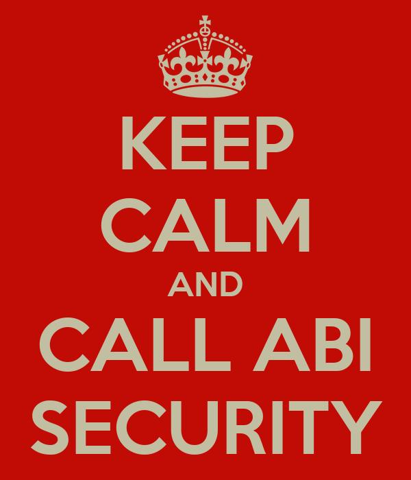 KEEP CALM AND CALL ABI SECURITY