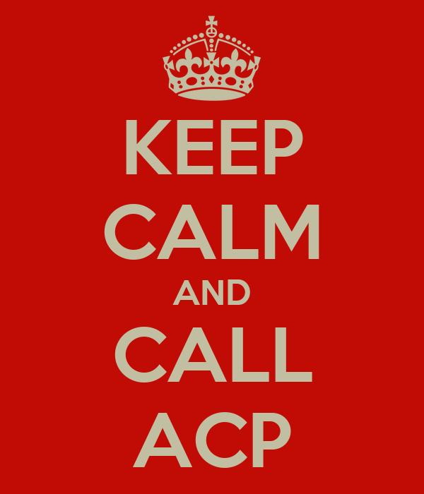KEEP CALM AND CALL ACP