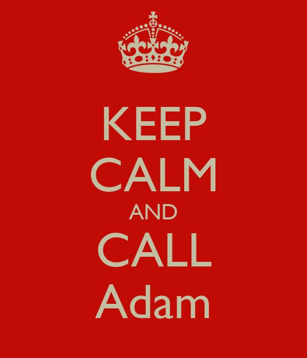 KEEP CALM AND CALL Adam