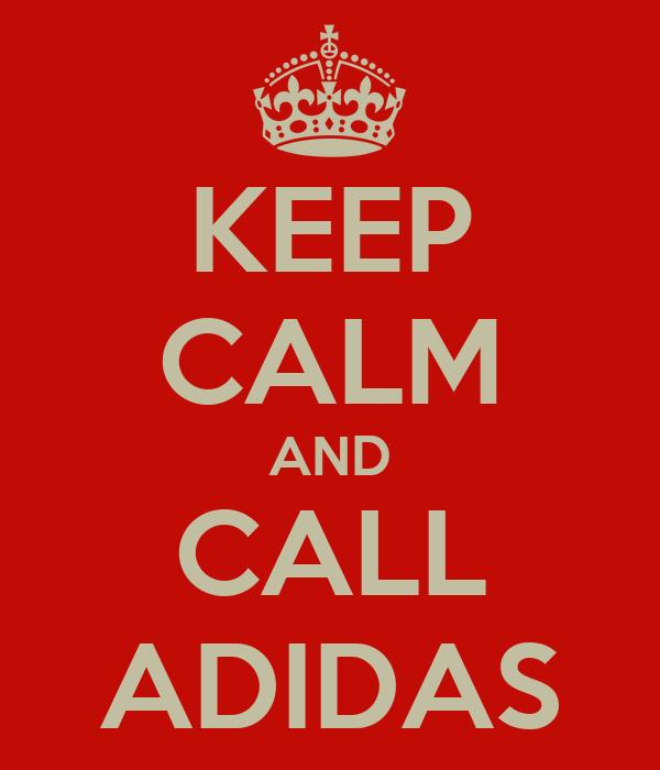 KEEP CALM AND CALL ADIDAS