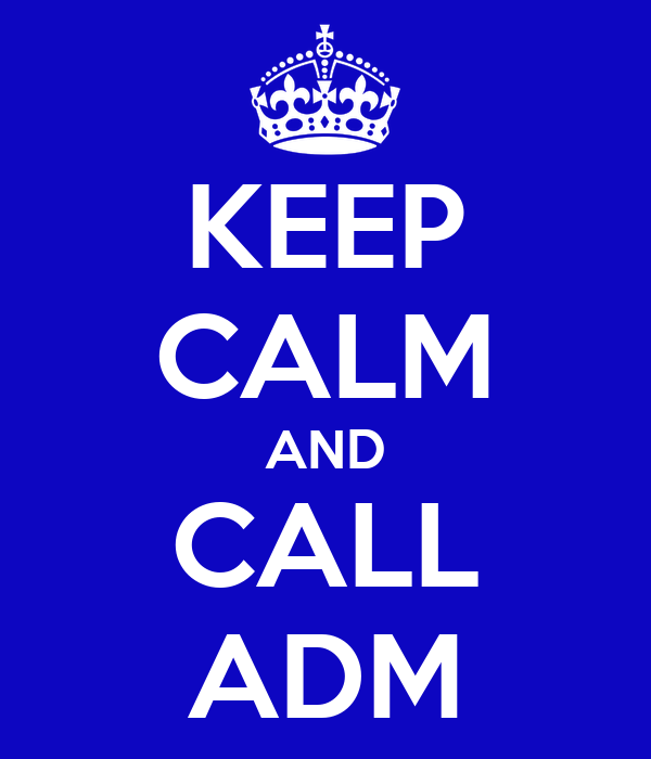 KEEP CALM AND CALL ADM