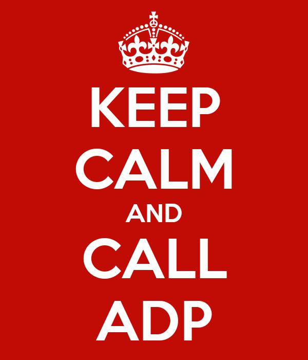 KEEP CALM AND CALL ADP