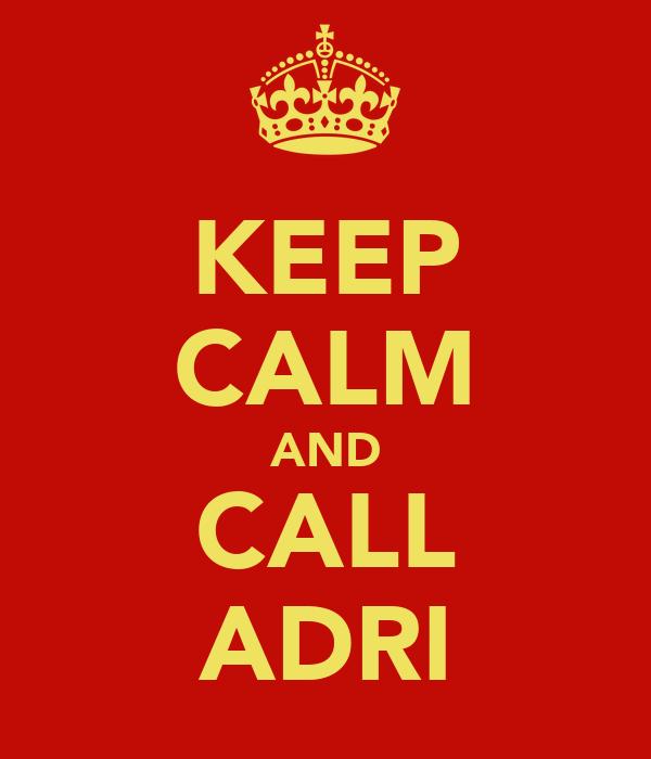 KEEP CALM AND CALL ADRI