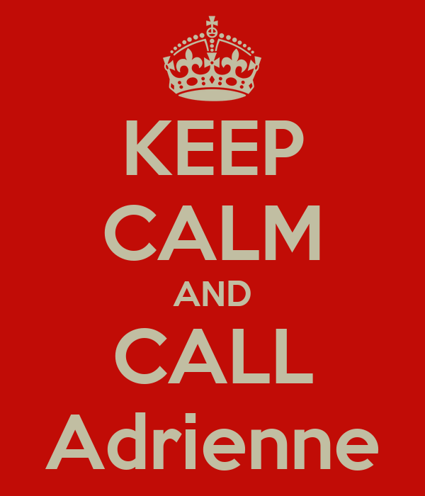 KEEP CALM AND CALL Adrienne