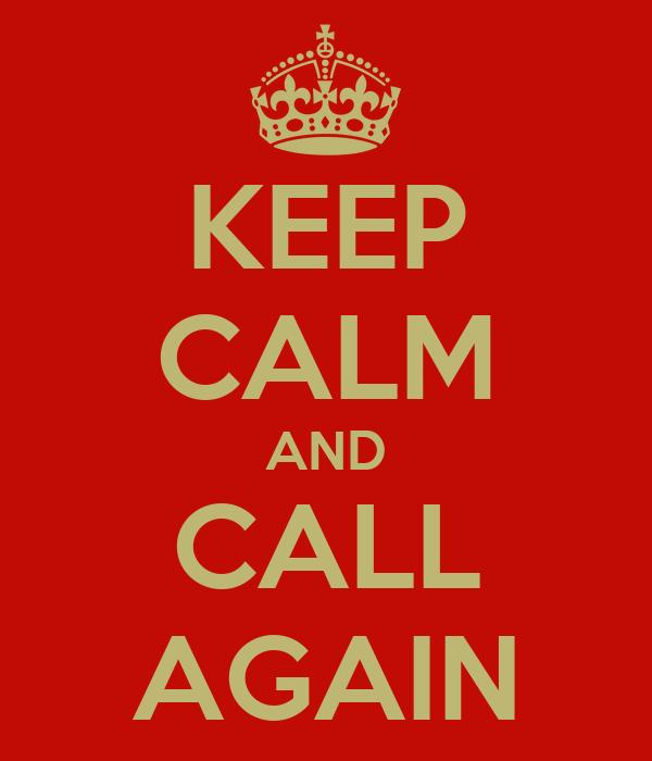 KEEP CALM AND CALL AGAIN