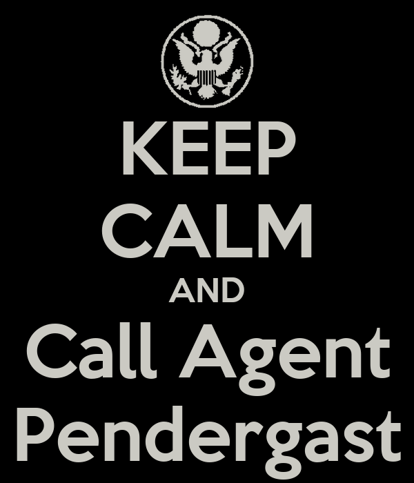 KEEP CALM AND Call Agent Pendergast