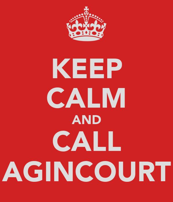 KEEP CALM AND CALL AGINCOURT