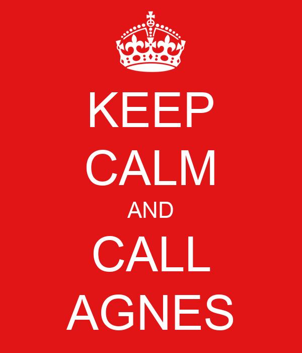 KEEP CALM AND CALL AGNES