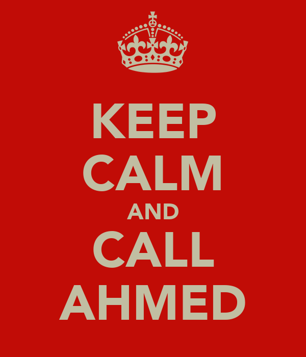 KEEP CALM AND CALL AHMED